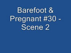 Barefoot And Pregnant #30 - Scene 2